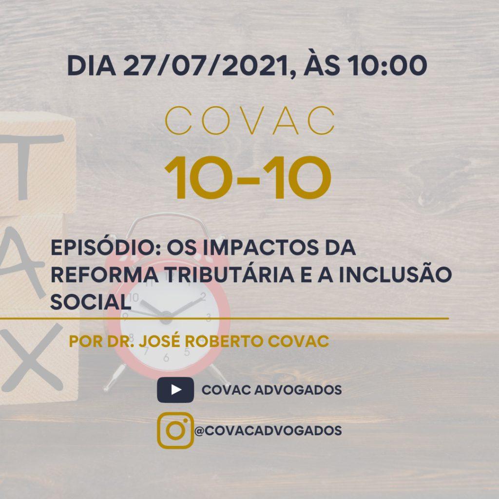 Covac 10-10 Episódio: Os impactos da reforma tributária e a inclusão social